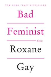 Bad Feminist - Essays ebook by Roxane Gay