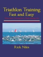 Triathlon Training Fast and Easy ebook by Rick Niles