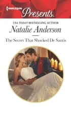 The Secret That Shocked De Santis - A Secret Baby Romance ebook by Natalie Anderson