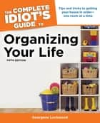 The Complete Idiot's Guide to Organizing Your Life, 5th Edition ebook by Georgene Lockwood