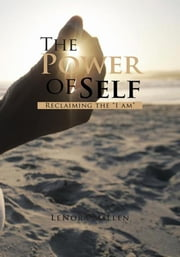 "The Power of Self - Reclaiming the ""I am"" ebook by LeNora Millen"