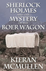 Sherlock Holmes and the Mystery of the Boer Wagon ebook by Kieran McMullen