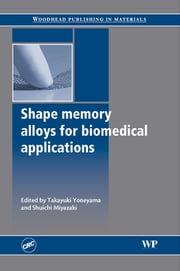 Shape Memory Alloys for Biomedical Applications ebook by T Yoneyama,S Miyazaki