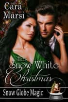 Her Snow White Christmas (Snow Globe Magic Book 1) ebook by Cara Marsi
