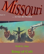 King of Colt - Missouri Band 14 ebook by Wolf G. Star