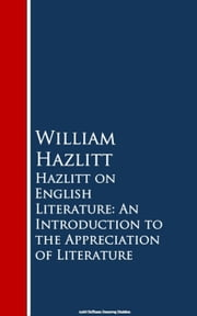 Hazlitt on English Literature - An Introduction the Appreciation of Literature ebook by William Hazlitt