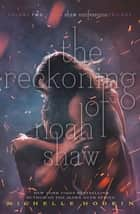The Reckoning of Noah Shaw ebook by Michelle Hodkin