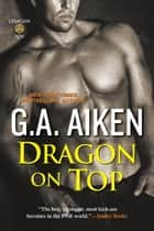 Dragon on Top ebook by G.A. Aiken