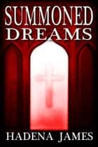 Summoned Dreams - Dreams and Reality, #7 ebook by Hadena James