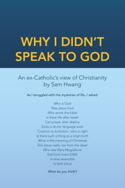 Why I Didn't Speak To God ebook by Sam Hwang
