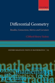 Differential Geometry: Bundles, Connections, Metrics and Curvature ebook by Clifford Henry Taubes