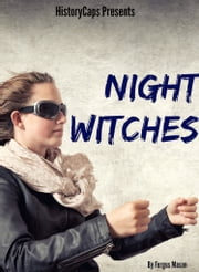 Night Witches - A History of the All Female 588th Night Bomber Regiment ebook by Fergus Mason