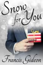 Snow for You ebook by Francis Gideon