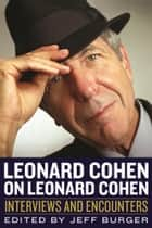 Leonard Cohen on Leonard Cohen ebook by Jeff Burger