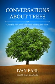 Conversations About Trees - Tree Care ebook by Ivan Earl