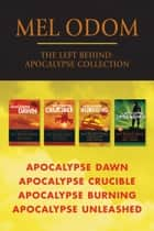 The Left Behind: Apocalypse Collection: Apocalypse Dawn / Apocalypse Crucible / Apocalypse Burning / Apocalypse Unleashed ebook by Mel Odom