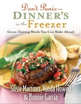 Don't Panic--Dinner's in the Freezer - Great-Tasting Meals You Can Make Ahead ebook by Susie Martinez,Vanda Howell,Bonnie Garcia