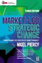 Market-Led Strategic Change ebook by Nigel F. Piercy