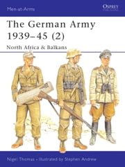 The German Army 1939-45 (2) - North Africa & Balkans ebook by Nigel Thomas,Stephen Andrew