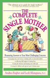 The Complete Single Mother: Reassuring Answers to Your Most Challenging Concerns ebook by Andrea Engber,Leah Klungness