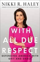 With All Due Respect - Defending America with Grit and Grace e-bog by Nikki R. Haley