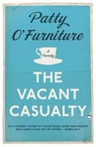 The Vacant Casualty ebook by Patty O'Furniture