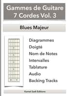 Gammes de Guitare 7 Cordes Vol. 3 - Blues Majeur ebook by Kamel Sadi