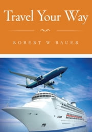 Travel Your Way ebook by Robert Bauer