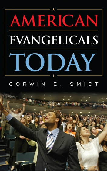 American Evangelicals Today ebook by Corwin E. Smidt