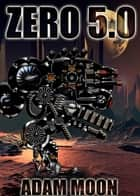 Zero 5.0 - Galactic Conflict ebook by Adam Moon