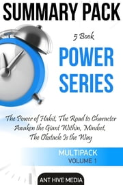 Power Series: The Power of Habit, The Road to Character, Awaken the Giant Within, Mindset, The Obstacle is The Way | Summary Pack ebook by Ant Hive Media