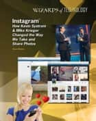 Instagram® - How Kevin Systrom & Mike Krieger Changed the Way We Take and Share Photos ebook by Rosa Waters