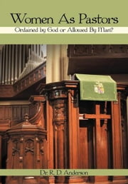 Women As Pastors - Ordained by God or Allowed By Man? ebook by Dr. R. D. Anderson