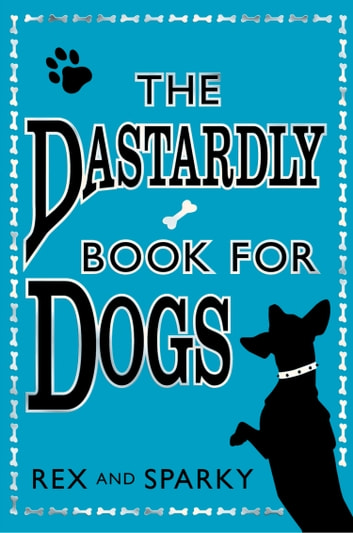 The Dastardly Book for Dogs ebook by Rex,Sparky
