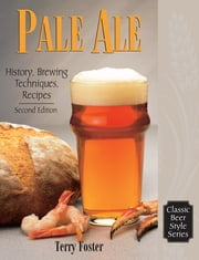 Pale Ale, Revised - History, Brewing, Techniques, Recipes ebook by Terry Foster
