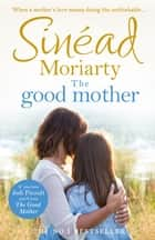 The Good Mother ebook by Sinéad Moriarty