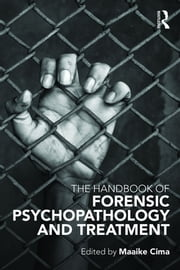 The Handbook of Forensic Psychopathology and Treatment ebook by Maaike Cima