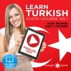 Learn Turkish - Easy Reader - Easy Listener - Parallel Text Audio Course No. 1 - The Turkish Easy Reader - Easy Audio Learning Course audiobook by Polyglot Planet