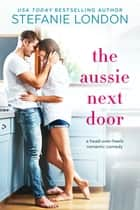The Aussie Next Door ebook by Stefanie London