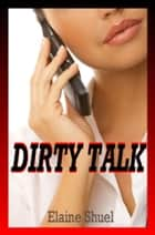 Dirty Talk ebook by Elaine Shuel