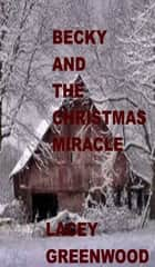 Becky and the Christmas Miracle ebook by Lacey Greenwood