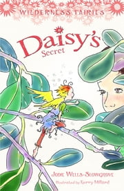 Daisy's Secret: Wilderness Fairies (Book 4) - Wilderness Fairies (Book 4) ebook by Jodie Wells-Slowgrove