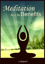 Meditation And Its Benefits ebook by Rajan S