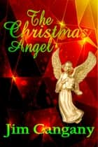 The Christmas Angel ebook by Jim Cangany