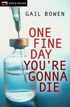 One Fine Day You're Gonna Die ebook by Gail Bowen