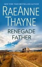 Renegade Father ebook by RaeAnne Thayne