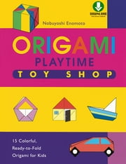 Origami Playtime Book 2 Toy Shop - Instructions Are Simple and Easy-to-Follow Making This a Great Origami for Beginners Book: Downloadable Material Included ebook by Nobuyoshi Enomoto