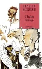 L'enfant sauvage ebook by Henry de Monfreid