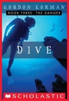 Dive #3: The Danger 電子書籍 by Gordon Korman