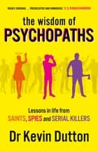 The Wisdom of Psychopaths ebook by Dr Kevin Dutton